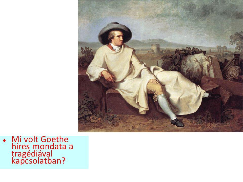 Mi volt Goethe híres mondata a tragédiával kapcsolatban