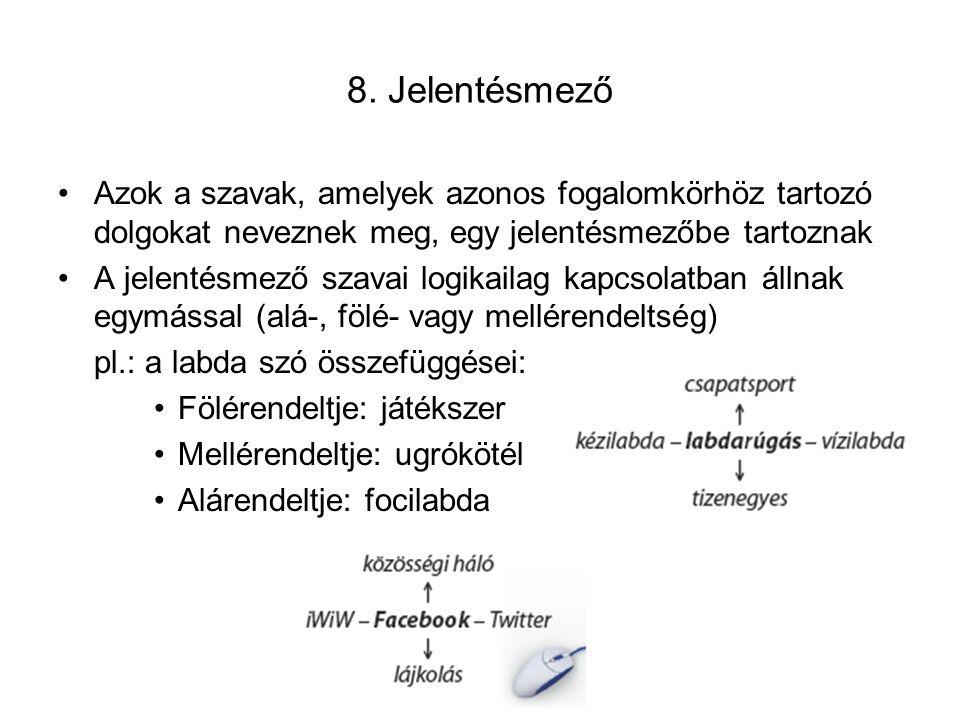8. Jelentésmező Azok a szavak, amelyek azonos fogalomkörhöz tartozó dolgokat neveznek meg, egy jelentésmezőbe tartoznak.