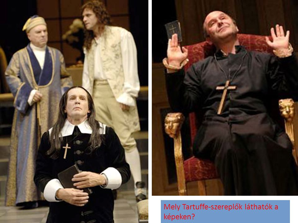 Mely Tartuffe-szereplők láthatók a képeken