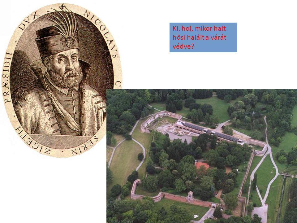 Ki, hol, mikor halt hősi halált a várát védve