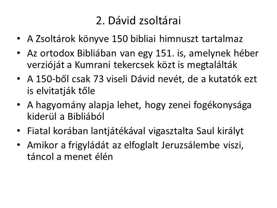2. Dávid zsoltárai A Zsoltárok könyve 150 bibliai himnuszt tartalmaz