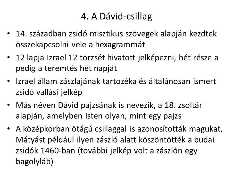 4. A Dávid-csillag 14. században zsidó misztikus szövegek alapján kezdtek összekapcsolni vele a hexagrammát.