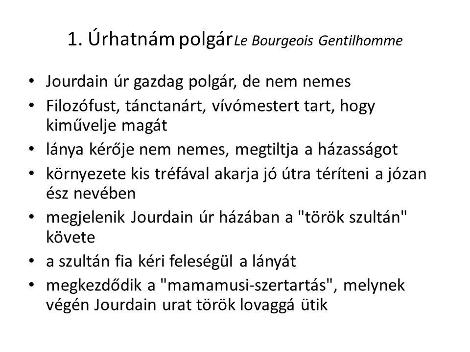 1. Úrhatnám polgár Le Bourgeois Gentilhomme