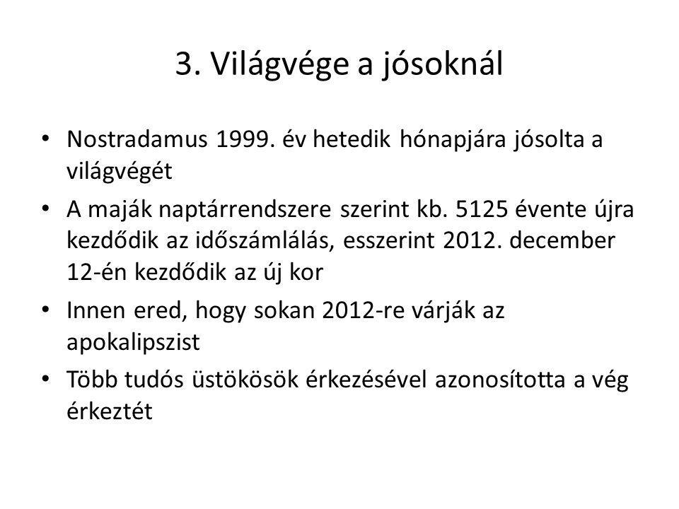 3. Világvége a jósoknál Nostradamus 1999. év hetedik hónapjára jósolta a világvégét.