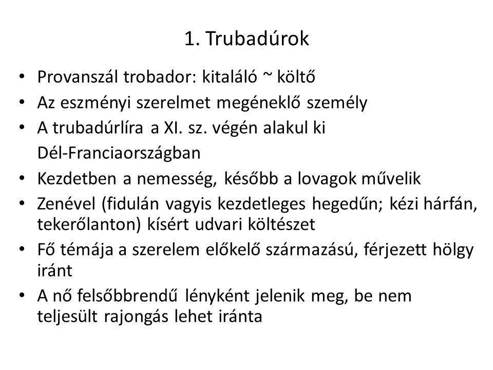 1. Trubadúrok Provanszál trobador: kitaláló ~ költő