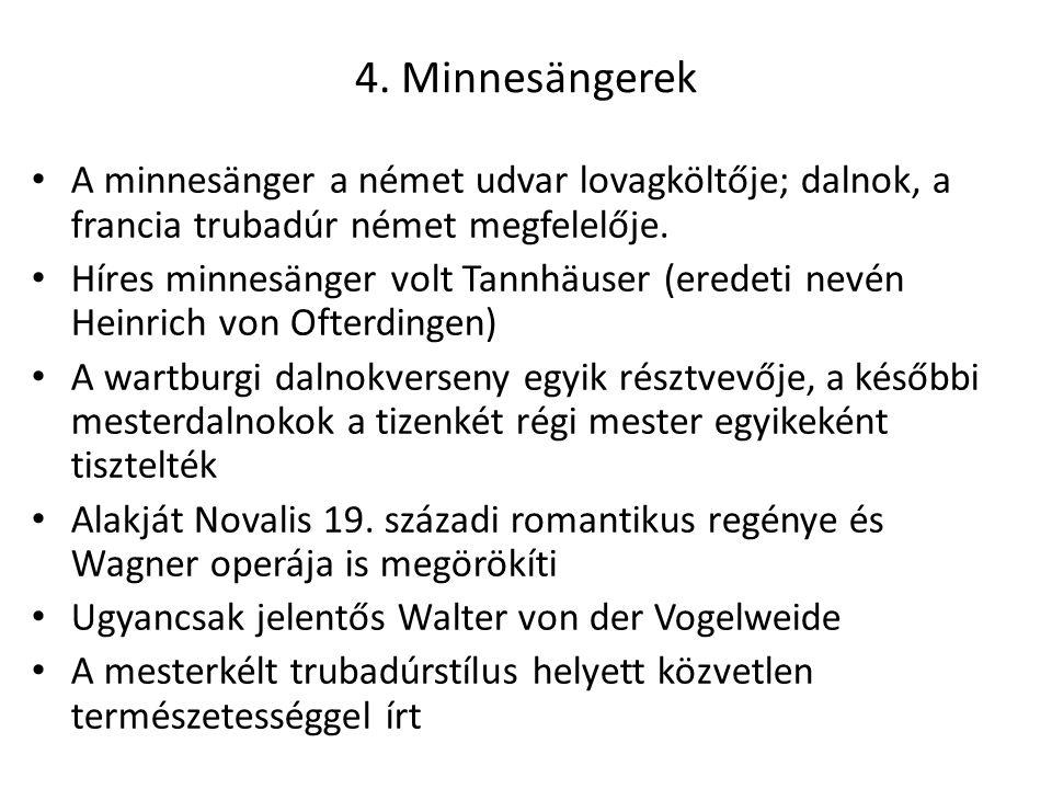 4. Minnesängerek A minnesänger a német udvar lovagköltője; dalnok, a francia trubadúr német megfelelője.
