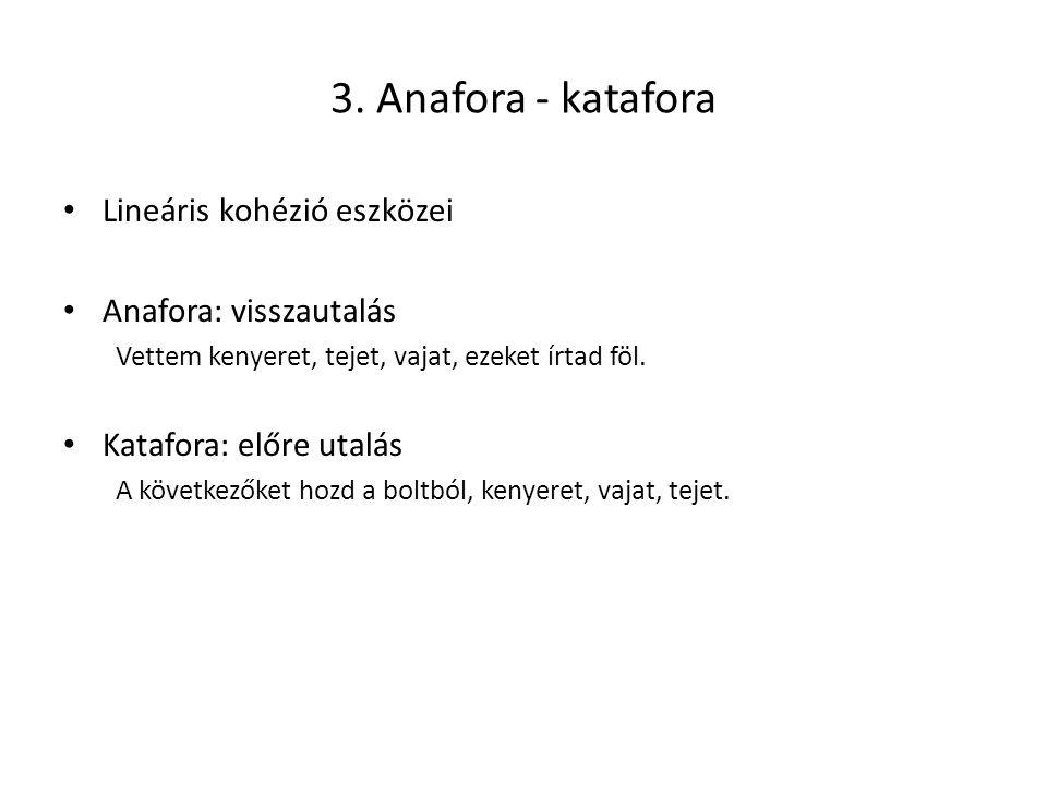 3. Anafora - katafora Lineáris kohézió eszközei Anafora: visszautalás