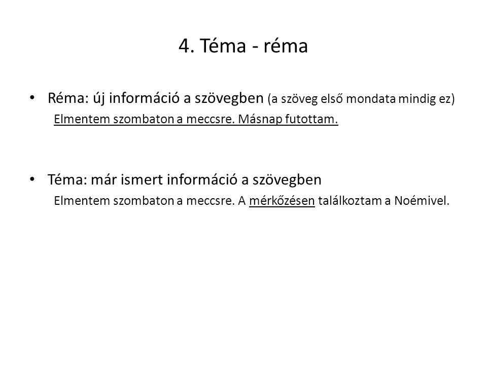 4. Téma - réma Réma: új információ a szövegben (a szöveg első mondata mindig ez) Elmentem szombaton a meccsre. Másnap futottam.