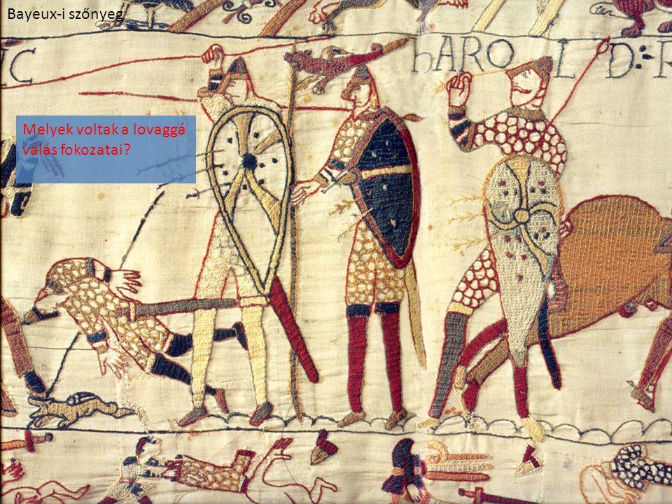Bayeux-i szőnyeg Melyek voltak a lovaggá válás fokozatai
