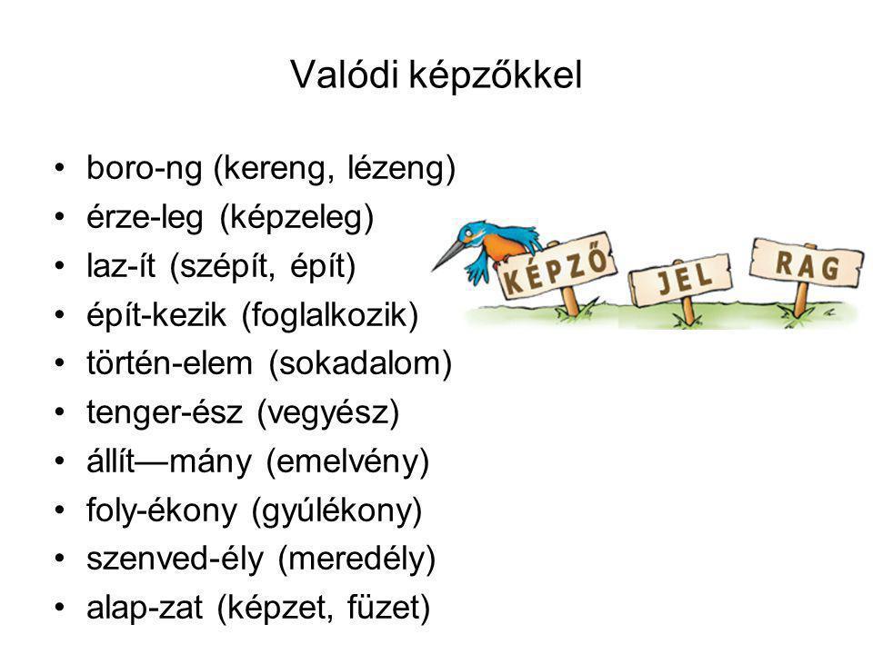 Valódi képzőkkel boro-ng (kereng, lézeng) érze-leg (képzeleg)