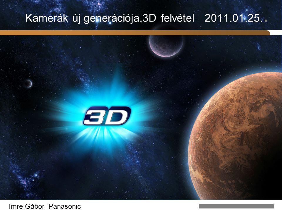 Kamerák új generációja,3D felvétel 2011.01.25..