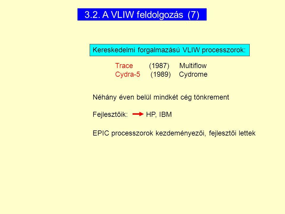 3.2. A VLIW feldolgozás (7) Kereskedelmi forgalmazású VLIW processzorok: Trace (1987) Multiflow.