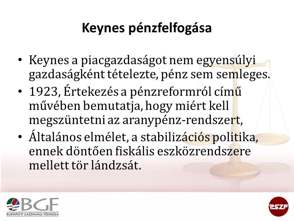 Keynes pénzfelfogása Keynes a piacgazdaságot nem egyensúlyi gazdaságként tételezte, pénz sem semleges.