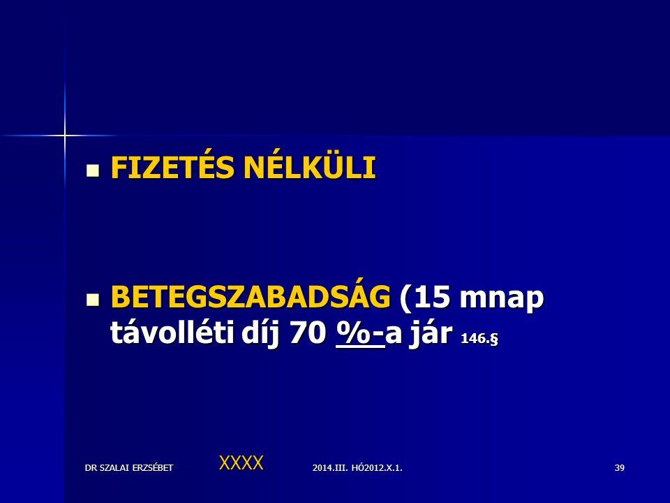 BETEGSZABADSÁG (15 mnap távolléti díj 70 %-a jár 146.§