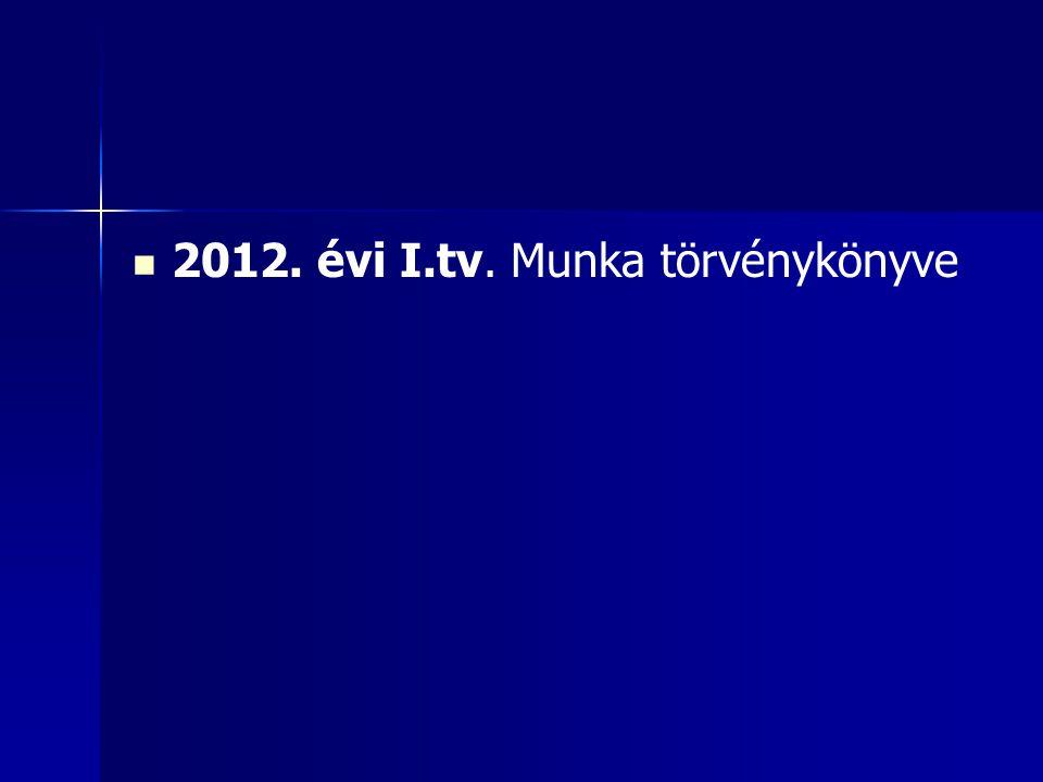 2012. évi I.tv. Munka törvénykönyve