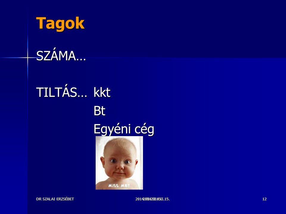 Tagok SZÁMA… TILTÁS… kkt Bt Egyéni cég DR SZALAI ERZSÉBET 2014.II.15.