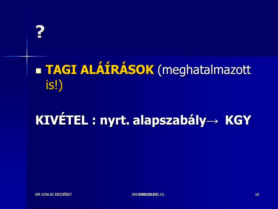 TAGI ALÁÍRÁSOK (meghatalmazott is!) KIVÉTEL : nyrt. alapszabály→ KGY