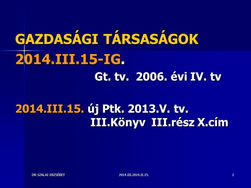 GAZDASÁGI TÁRSASÁGOK 2014.III.15-IG. Gt. tv. 2006. évi IV. tv