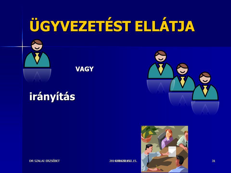ÜGYVEZETÉST ELLÁTJA irányítás VAGY DR SZALAI ERZSÉBET 2014.II.15.