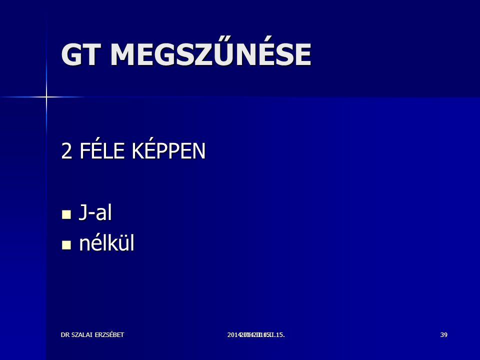 GT MEGSZŰNÉSE 2 FÉLE KÉPPEN J-al nélkül DR SZALAI ERZSÉBET 2014.II.15.