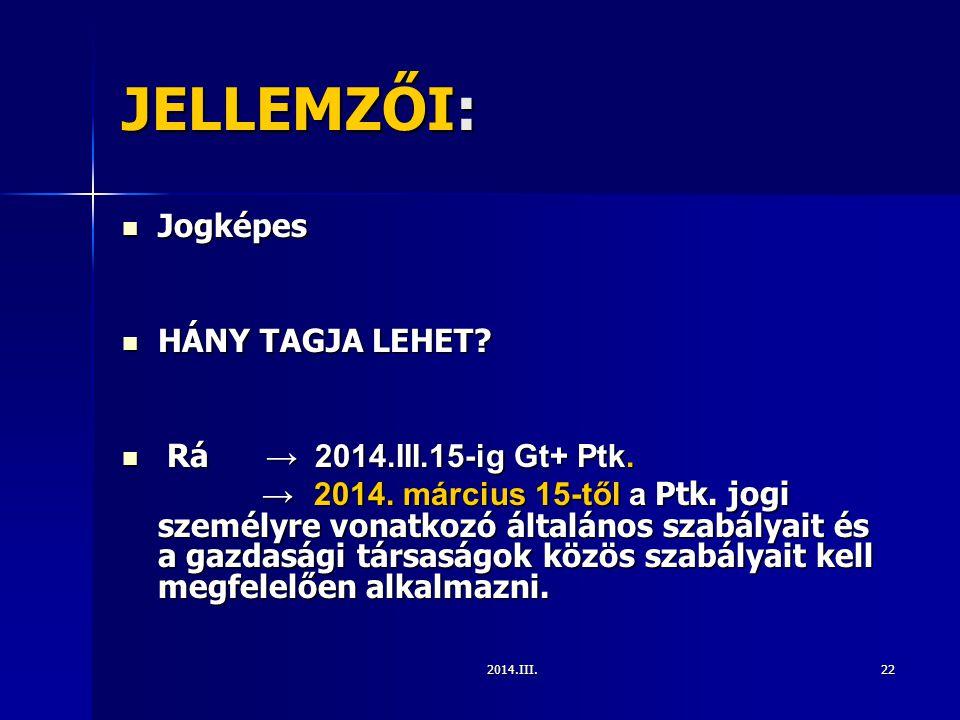 JELLEMZŐI: Jogképes HÁNY TAGJA LEHET Rá → 2014.III.15-ig Gt+ Ptk.