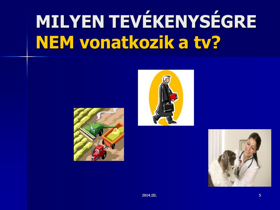 MILYEN TEVÉKENYSÉGRE NEM vonatkozik a tv