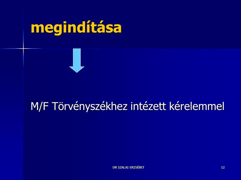 megindítása M/F Törvényszékhez intézett kérelemmel DR SZALAI ERZSÉBET