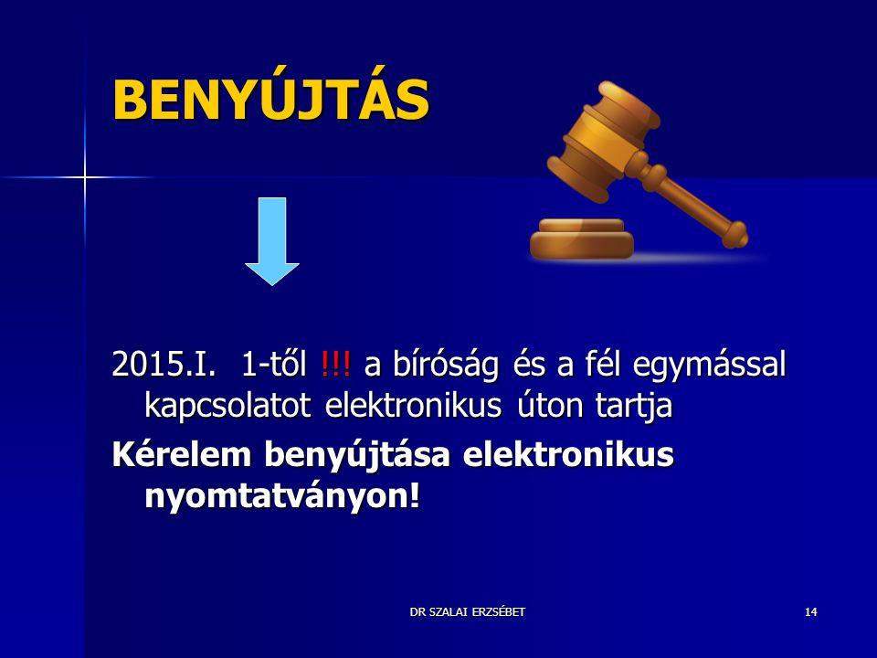 BENYÚJTÁS 2015.I. 1-től !!! a bíróság és a fél egymással kapcsolatot elektronikus úton tartja. Kérelem benyújtása elektronikus nyomtatványon!