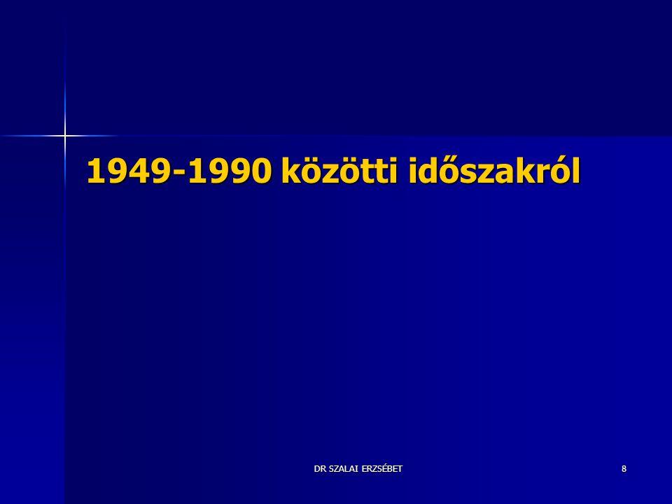 1949-1990 közötti időszakról DR SZALAI ERZSÉBET