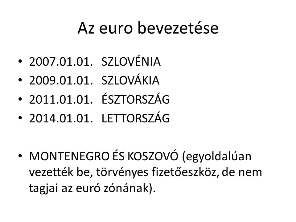 Az euro bevezetése 2007.01.01. SZLOVÉNIA 2009.01.01. SZLOVÁKIA