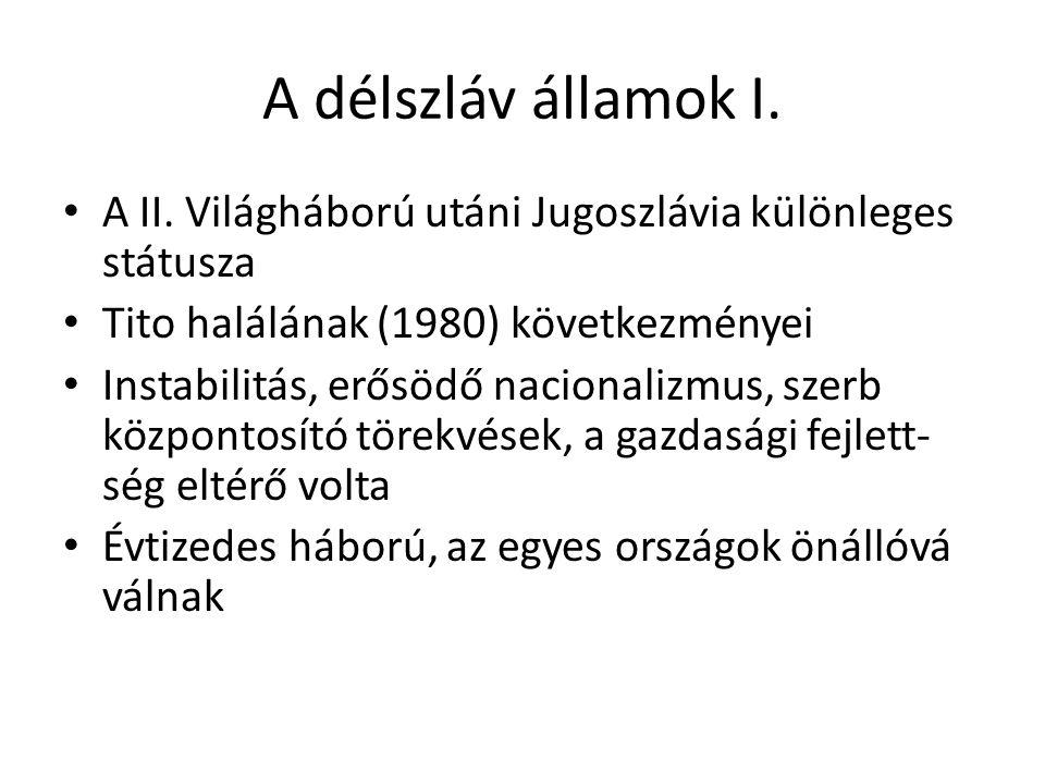 A délszláv államok I. A II. Világháború utáni Jugoszlávia különleges státusza. Tito halálának (1980) következményei.