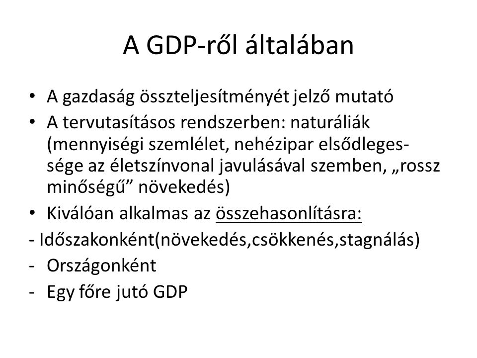 A GDP-ről általában A gazdaság összteljesítményét jelző mutató