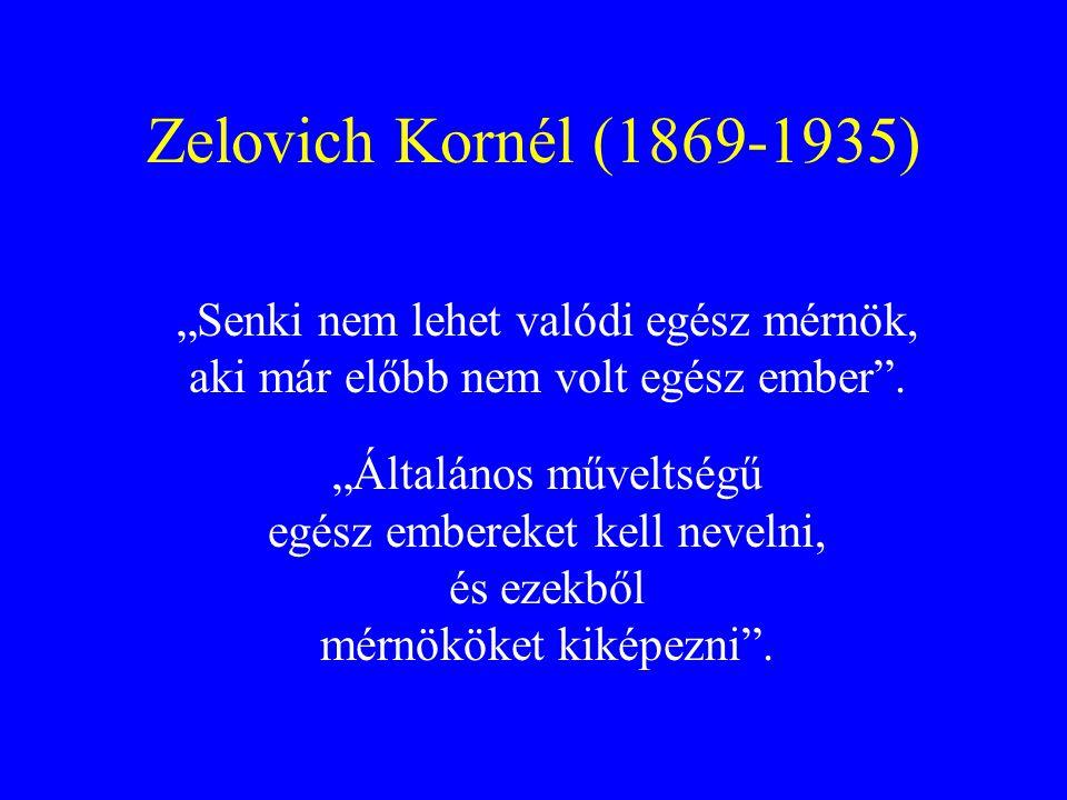"""Zelovich Kornél (1869-1935) """"Senki nem lehet valódi egész mérnök, aki már előbb nem volt egész ember ."""