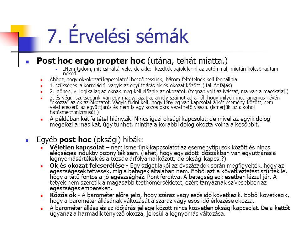 7. Érvelési sémák Post hoc ergo propter hoc (utána, tehát miatta.)