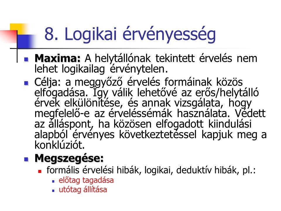 8. Logikai érvényesség Maxima: A helytállónak tekintett érvelés nem lehet logikailag érvénytelen.