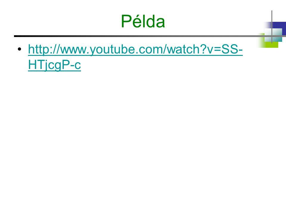 Példa http://www.youtube.com/watch v=SS-HTjcgP-c