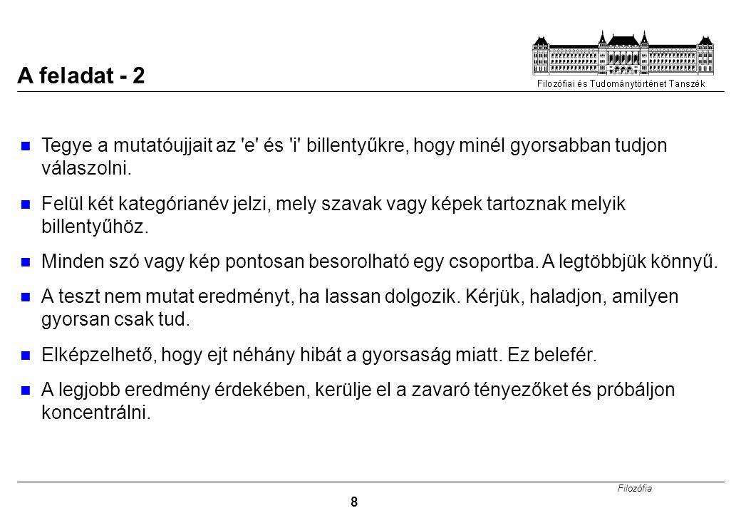 A feladat - 2 Tegye a mutatóujjait az e és i billentyűkre, hogy minél gyorsabban tudjon válaszolni.