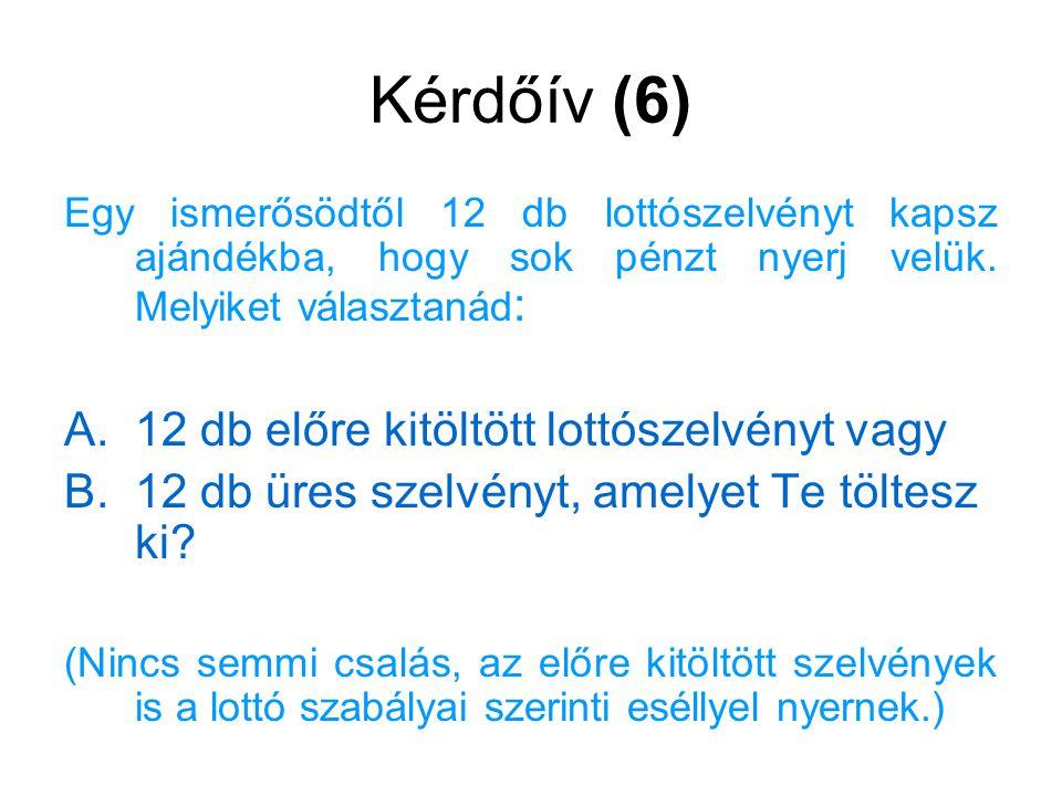 Kérdőív (6) A. 12 db előre kitöltött lottószelvényt vagy