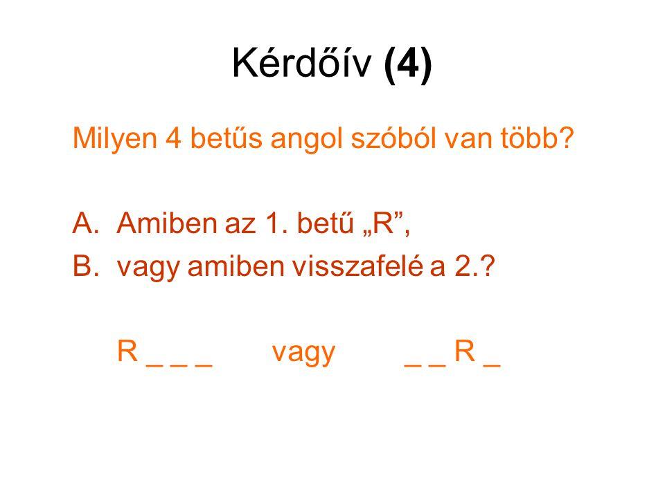 Kérdőív (4) Milyen 4 betűs angol szóból van több