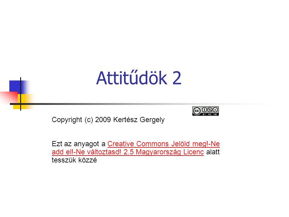 Attitűdök 2 Copyright (c) 2009 Kertész Gergely