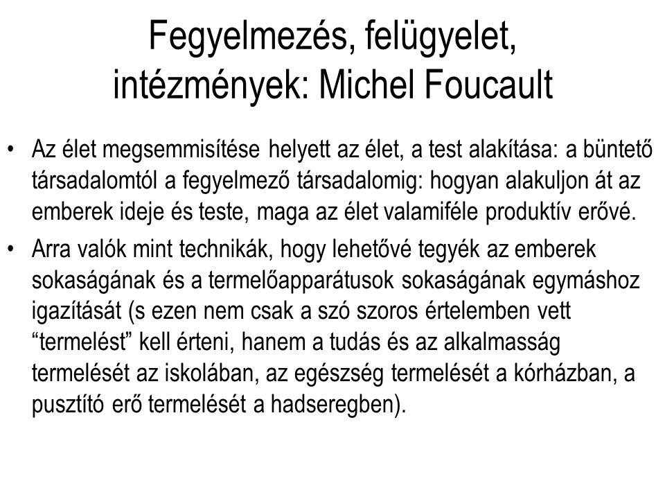 Fegyelmezés, felügyelet, intézmények: Michel Foucault