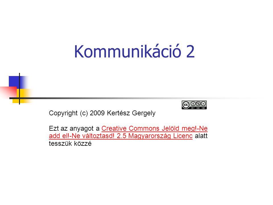 Kommunikáció 2 Copyright (c) 2009 Kertész Gergely