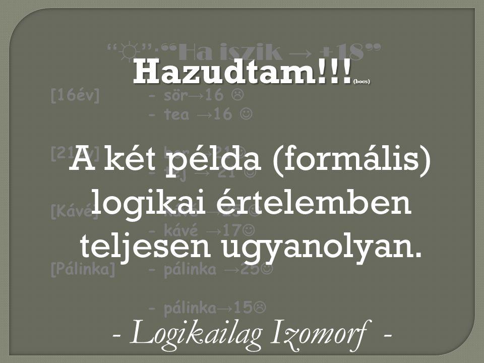 A két példa (formális) logikai értelemben teljesen ugyanolyan.