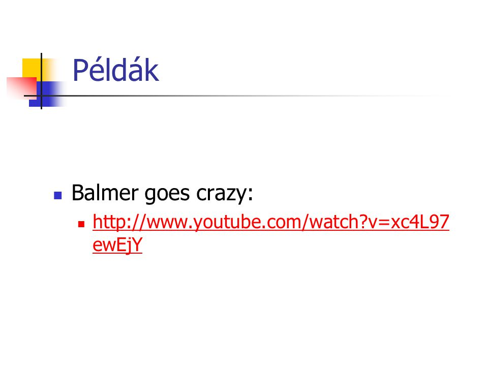 Példák Balmer goes crazy: http://www.youtube.com/watch v=xc4L97ewEjY