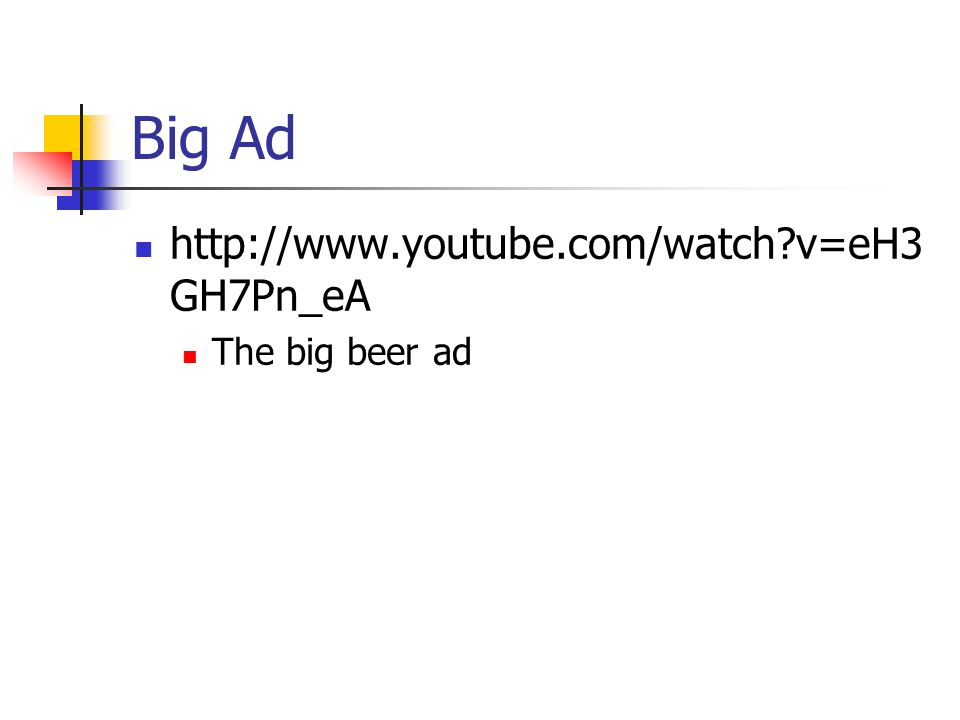 Big Ad http://www.youtube.com/watch v=eH3GH7Pn_eA The big beer ad