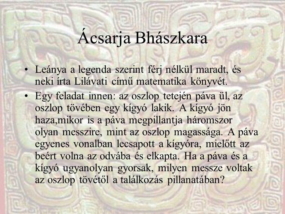 Ácsarja Bhászkara Leánya a legenda szerint férj nélkül maradt, és neki írta Lilávati című matematika könyvét.