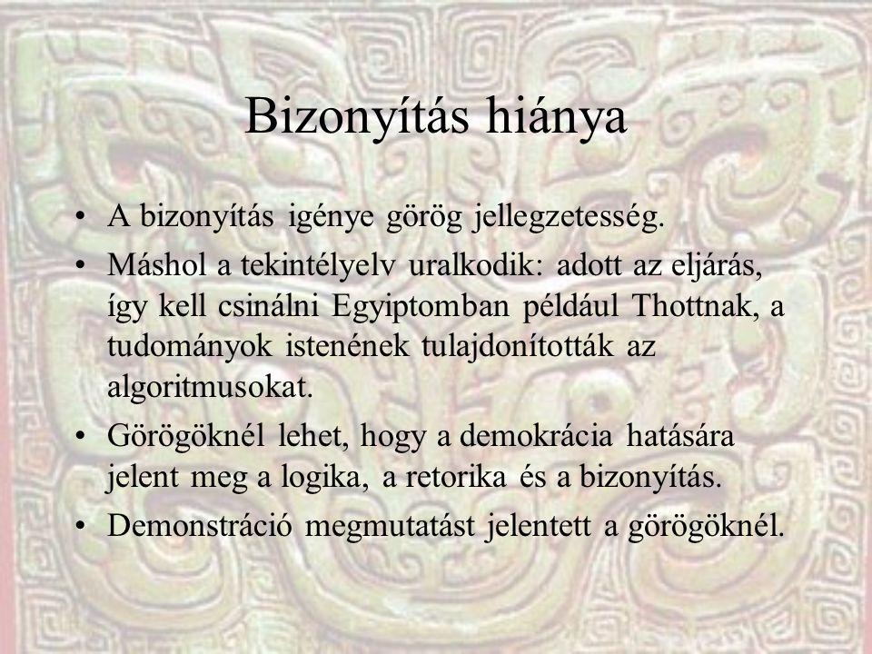Bizonyítás hiánya A bizonyítás igénye görög jellegzetesség.