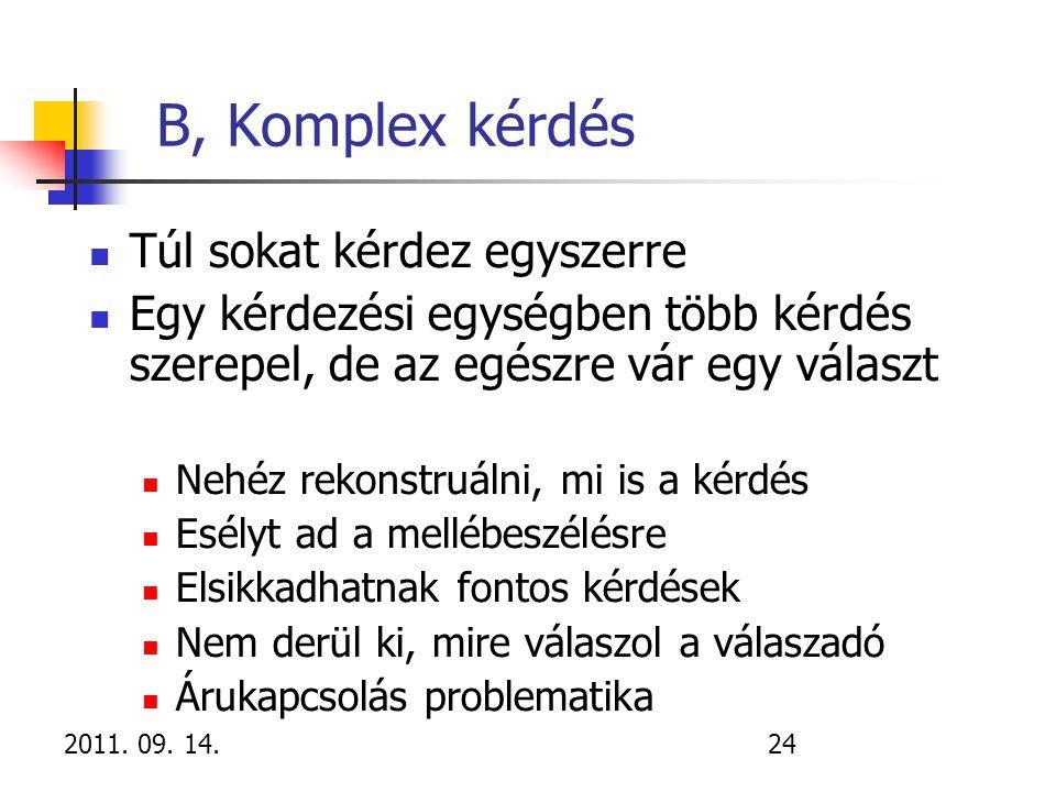 B, Komplex kérdés Túl sokat kérdez egyszerre
