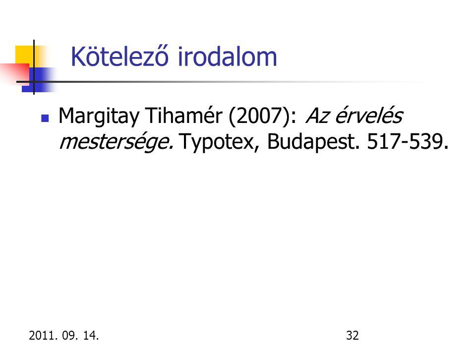 Kötelező irodalom Margitay Tihamér (2007): Az érvelés mestersége.