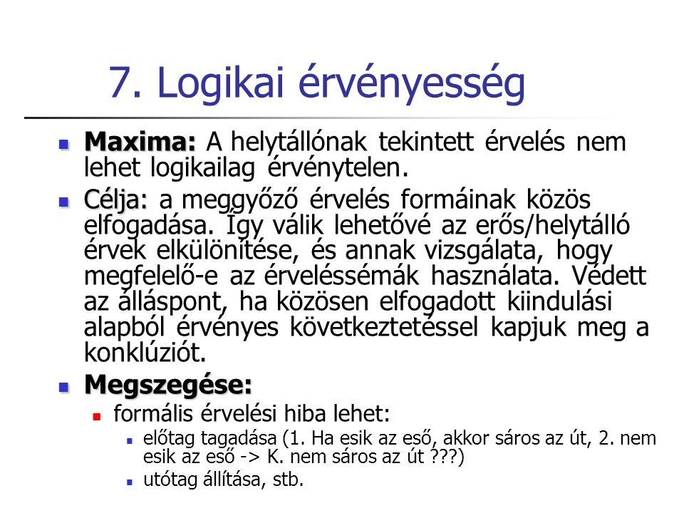 7. Logikai érvényesség Maxima: A helytállónak tekintett érvelés nem lehet logikailag érvénytelen.